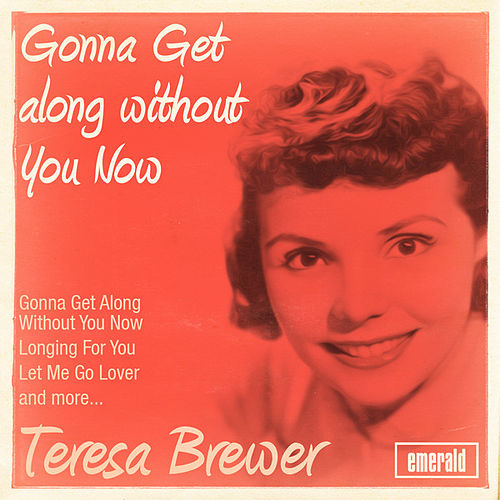 Gonna Get Along Without You Now de Teresa Brewer