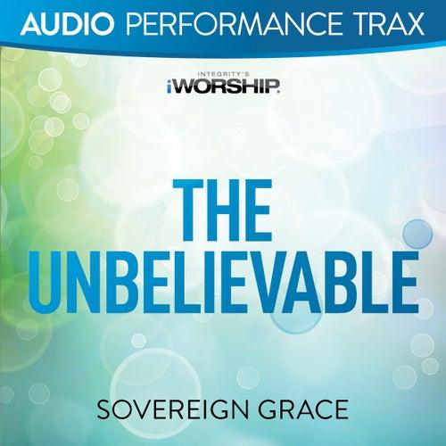 The Unbelievable (Audio Performance Trax) de Sovereign Grace