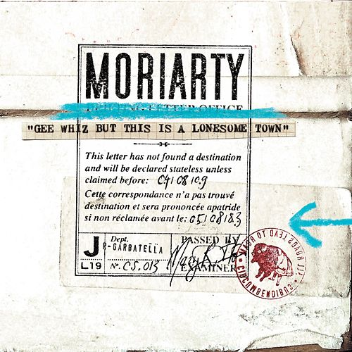 Gee Whiz but This Is a Lonesome Town von Moriarty