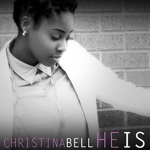 He Is by Christina Bell