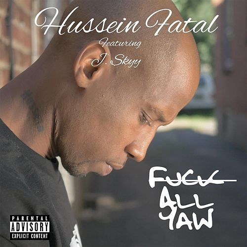 Fuck All Yaw (feat. J. Skyy) by Fatal Hussein