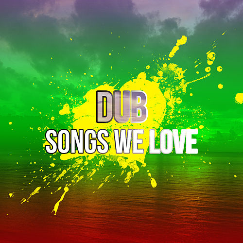 Dub Songs We Love de Various Artists