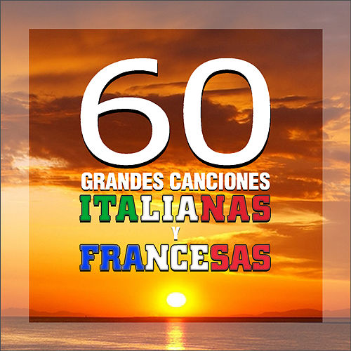 60 Grandes Canciones Italianas y Francesas von Various Artists