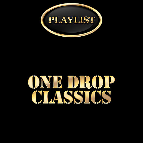One Drop Classics Playlist by Various Artists