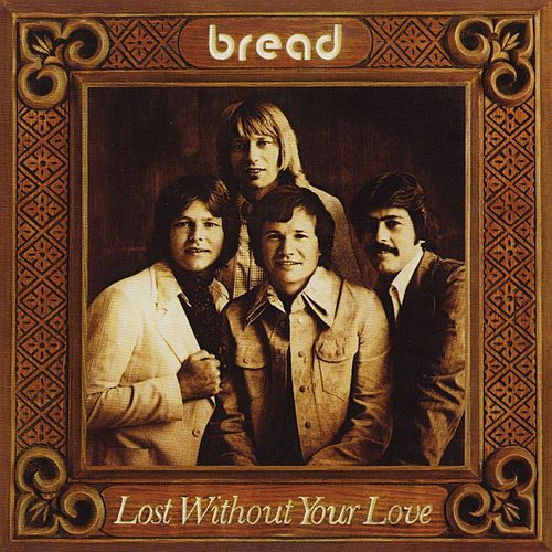 Lost Without Your Love von Bread
