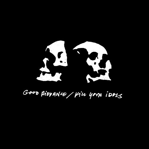 Good Riddance/Kill Your Idols von Good Riddance