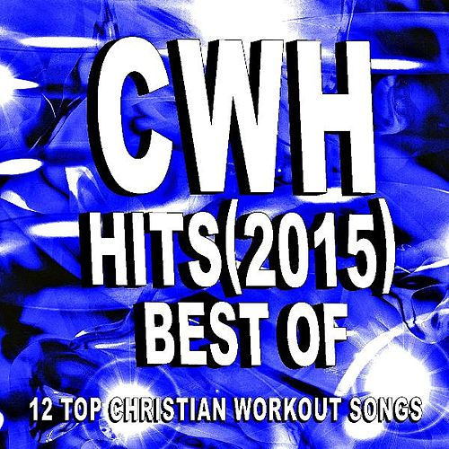 CWH - Best of Hits (2015) - 12 Top Christian Workout Songs by Christian Workout Hits Group