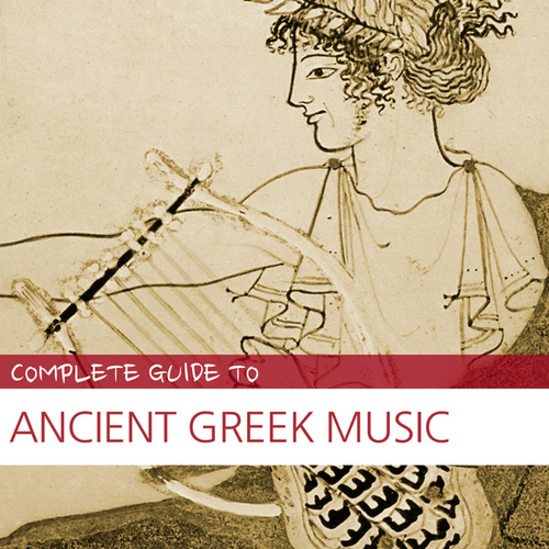 Complete Guide to Ancient Greek Music by Various Artists