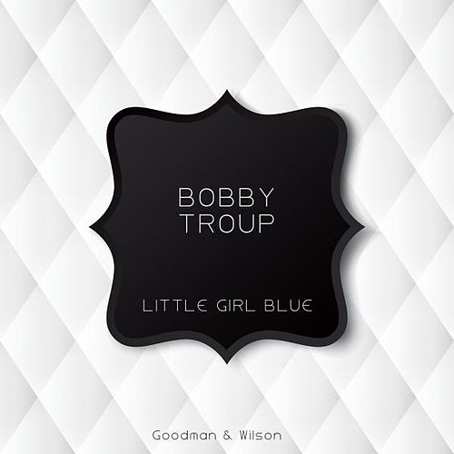 Little Girl Blue by Bobby Troup