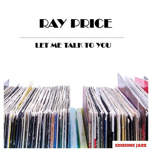 Let Me Talk To You by Ray Price
