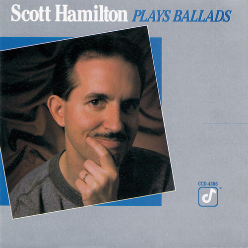 Scott Hamilton Plays Ballads by Scott Hamilton