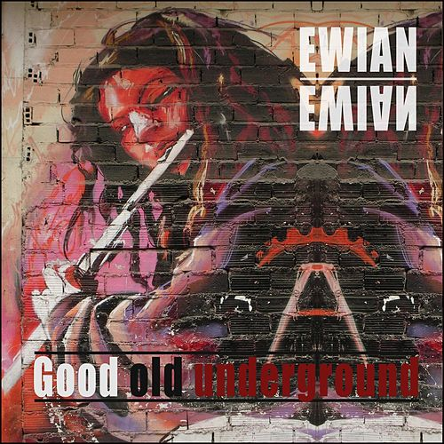 Good Old Underground by Ewian