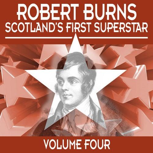 Robert Burns: Scotland's First Superstar, Vol. 4 by Various Artists