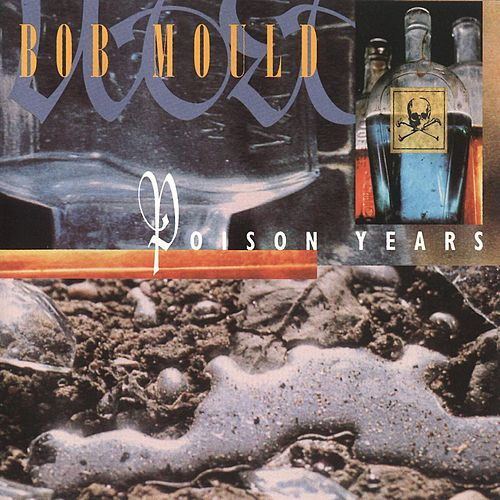 Poison Years by Bob Mould