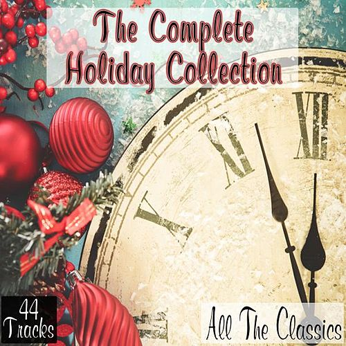 The Complete Holiday Collection: All the Classics by Various Artists