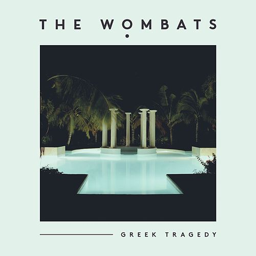Greek Tragedy by The Wombats