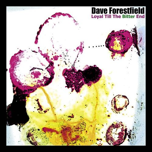 Loyal Till the Bitter End by Dave Forestfield