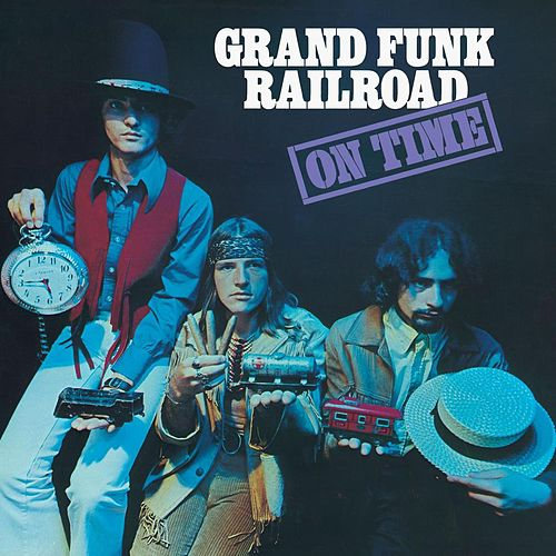 On Time (Remastered 2002 / Expanded Edition) by Grand Funk Railroad