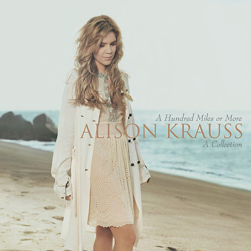 A Hundred Miles Or More: A Collection de Alison Krauss