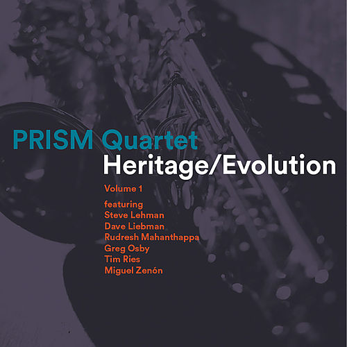Heritage / Evolution, Vol. 1 (feat. Steve Lehman, Dave Liebman, Rudresh Mahanthappa, Greg Osby, Tim Ries & Miguel Zenón) by Prism Quartet