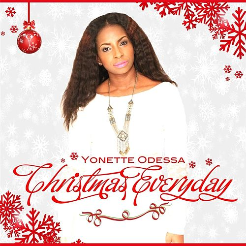 Christmas Everyday by Yonette Odessa