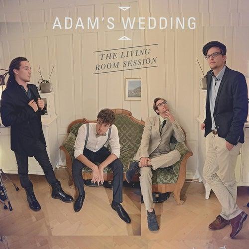 The Living Room Session von Adam's Wedding