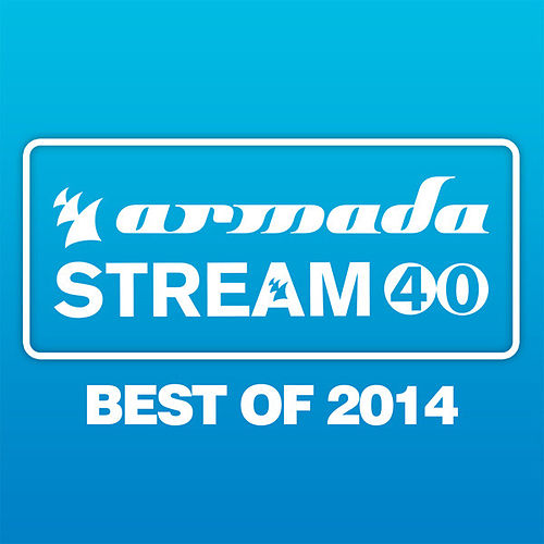 Armada Stream 40 - Best Of 2014 - Armada Music by Various Artists