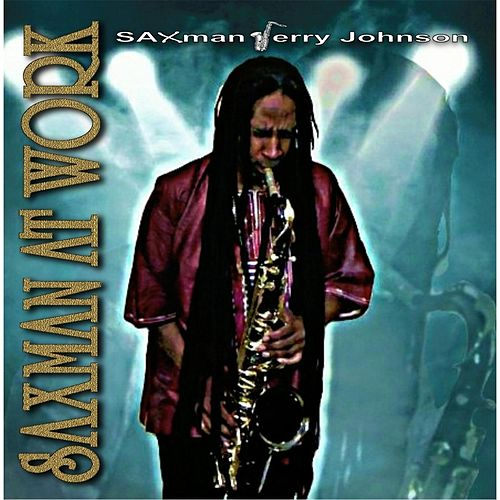 Saxman At Work by Jerry Johnson