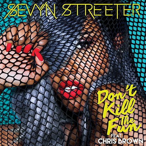 Don't Kill The Fun (feat. Chris Brown) by Sevyn Streeter
