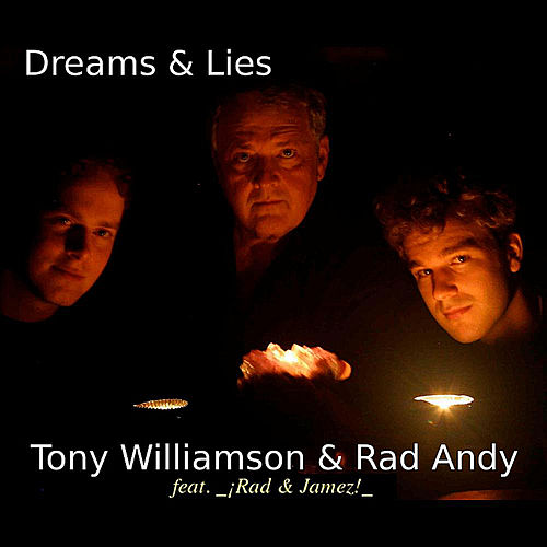 Dreams & Lies (feat. ¡rad & Jamez!) by Tony Williamson