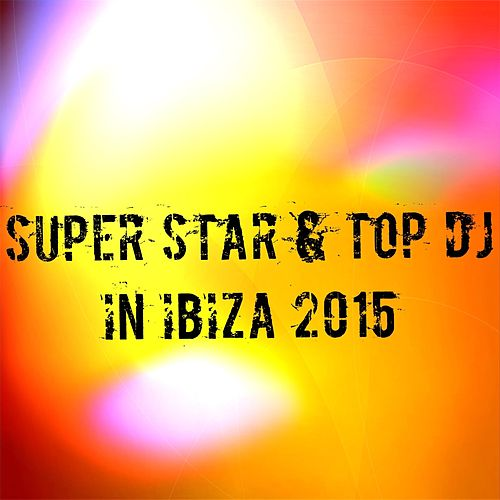Super Star & Top DJ in Ibiza 2015 (100 Essential Top Dance Hits EDM for DJ) de Various Artists