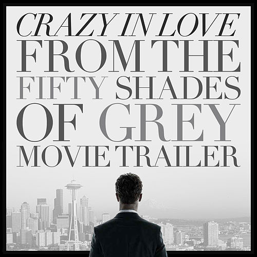 Crazy in Love (From the 'Fifty Shades of Grey' Movie Trailer) - Single von L'orchestra Cinematique
