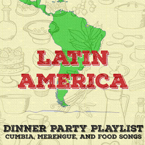 Dinner Party Playlist: Cumbia, Merengue, And Food Songs from Latin America de Various Artists