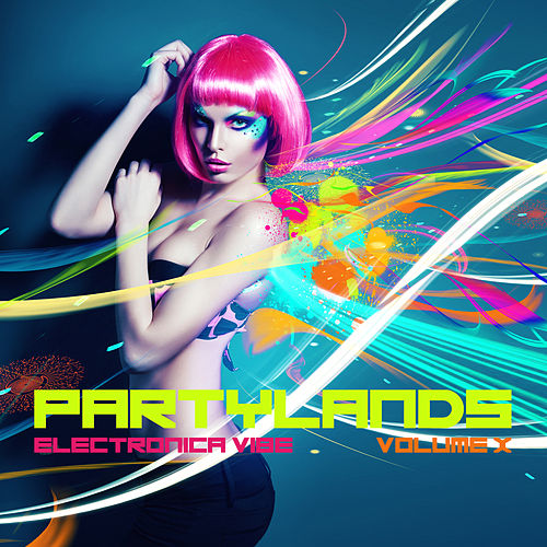 Partylands: Electronica Vibe, Vol. 10 by Various Artists