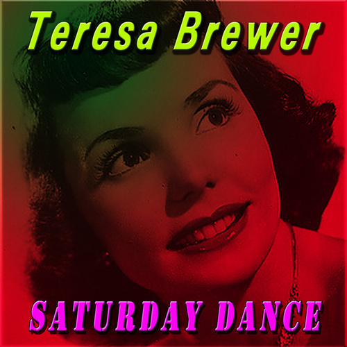 Saturday Dance by Teresa Brewer