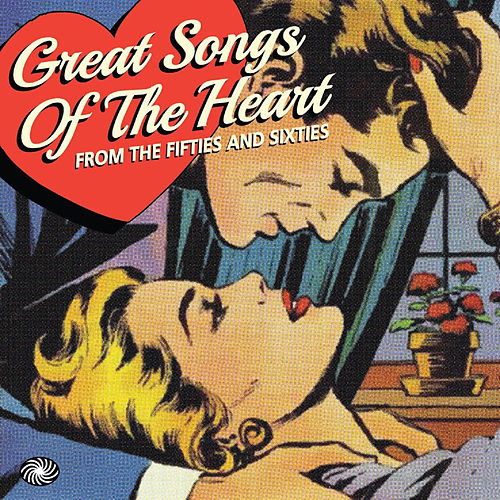 Great Songs of the Heart from the Fifties and Sixties by Various Artists