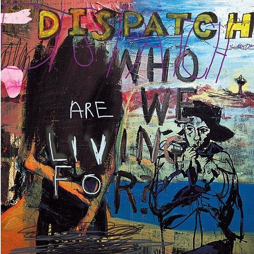 Who Are We Living for? by Dispatch