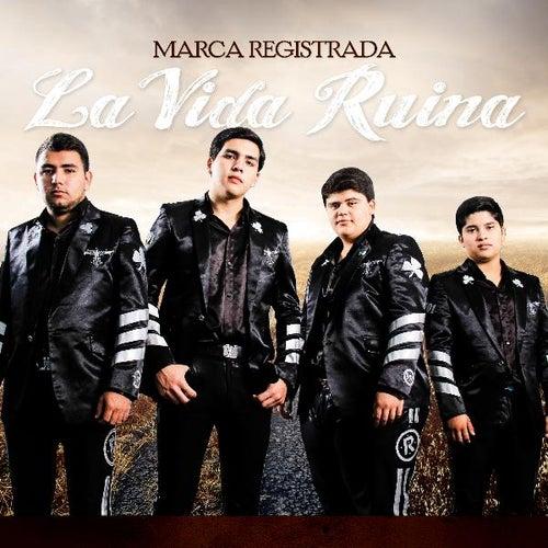 La Vida Ruina by Marca Registrada