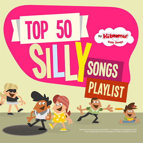 Top 50 Silly Songs Playlist by The Kiboomers