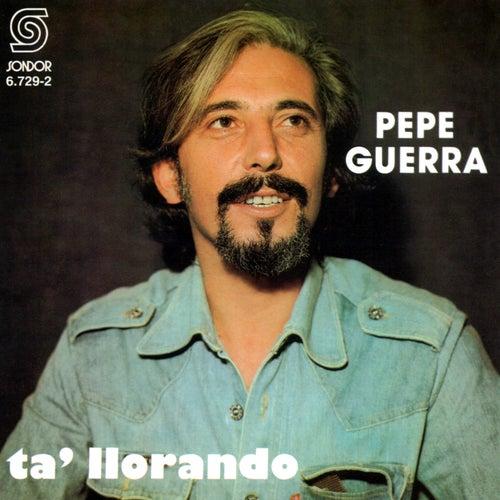 Ta' Llorando by Pepe Guerra