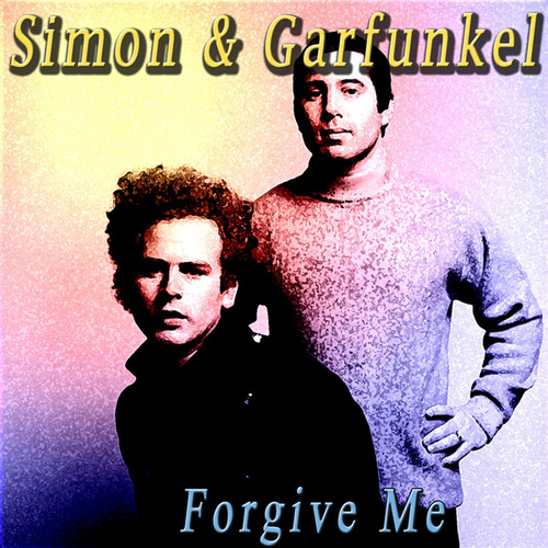 Forgive Me by Simon & Garfunkel