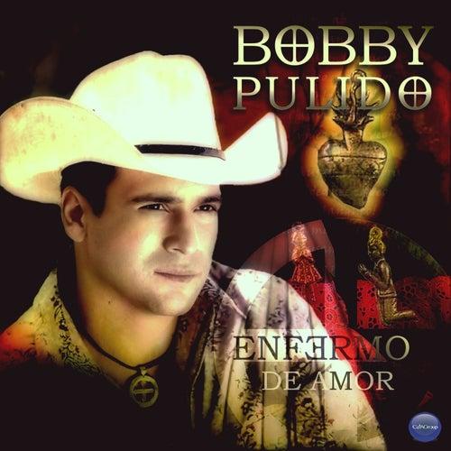 Enfermo de Amor de Bobby Pulido