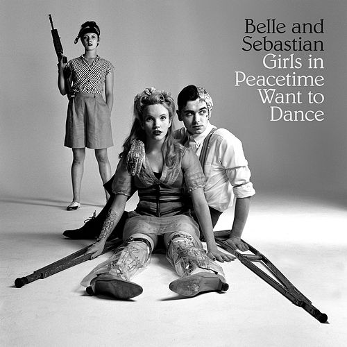 Girls in Peacetime Want to Dance von Belle and Sebastian