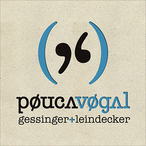 Gessinger + Leindecker de Pouca Vogal
