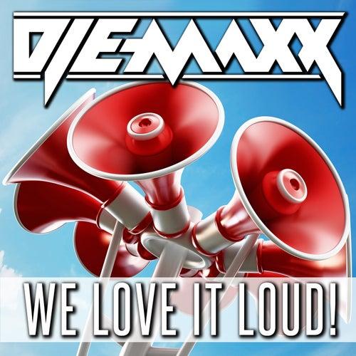 We Love It Loud by DJ E-MaxX