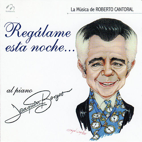 Regalame Esta Noche (La Música de Roberto Cantoral) von Joaquin Borges