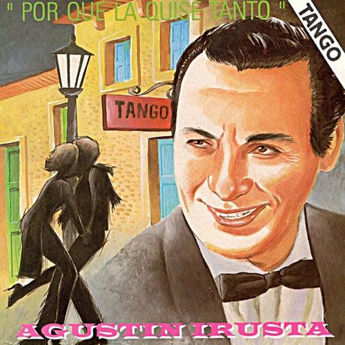 Por Que la Quise Tanto by Agustín Irusta