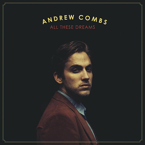 All These Dreams by Andrew Combs
