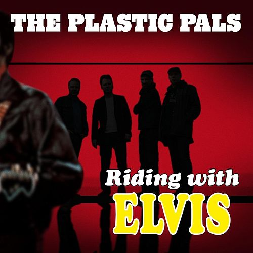 Riding With Elvis by The Plastic Pals