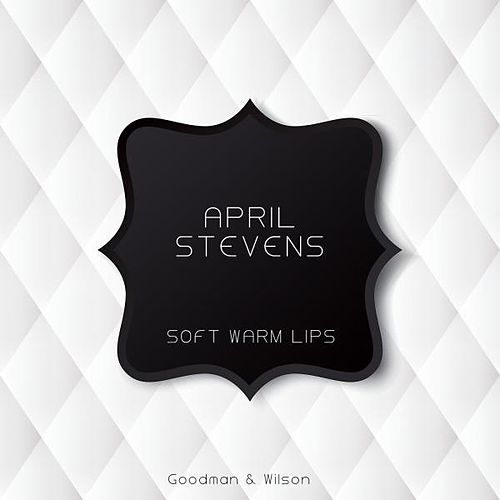 Soft Warm Lips by April Stevens
